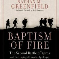Baptism of Fire: The Second Battle of Ypres and the Forging of Canada, April 1915 :: Baptism of Fire: The Second Battle of Ypres and the Forging of Canada, April 1915