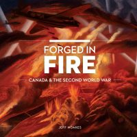Forged in Fire. Canada & The Second World War